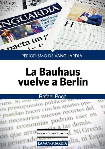 Descargar Libro La Bauhaus Vuelve A Berlín Rafael Poch