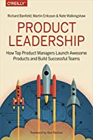 Product Leadership: How Top Product Managers Launch Awesome Products and Build Successful Teams Front Cover