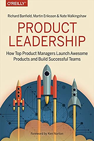Product Leadership: How Top Product Managers Launch Awesome Products and Build Successful Teams (Top Products)