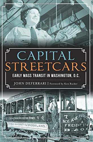 Capital Streetcars:: Early Mass Transit in Washington, D.C. (General History)