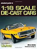 Standard Catalog of 1:18 Scale Die-Cast Cars, Merry Dudley, 0873496450