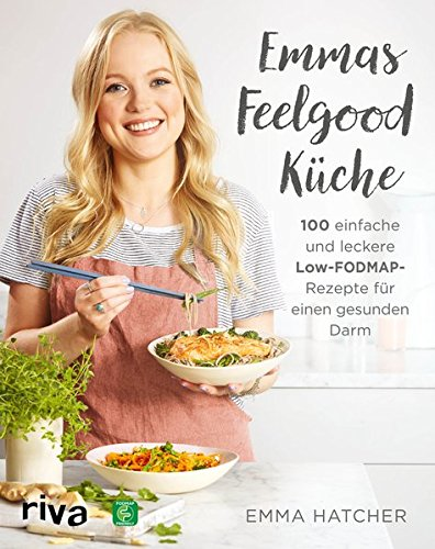 Emmas Feelgood-Küche: 100 einfache und leckere Low-FODMAP-Rezepte für einen gesunden Darm