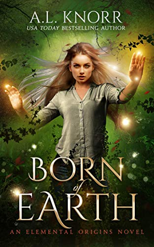 Born of Earth: A Fairytale Ghost Story and Elemental Origins Novel (The Elemental Origins Series Book 3) by [Knorr, A.L.]