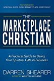 The Marketplace Christian: A Practical Guide to Using Your Spiritual Gifts in Business