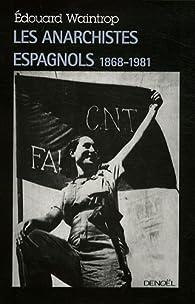 Les anarchistes espagnols (1868-1981) par Edouard Waintrop