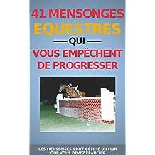 41 MENSONGES ÉQUESTRES QUI VOUS EMPÊCHENT DE PROGRESSER (livre d'équitation) (French Edition)