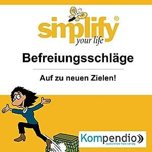 Simplify your life - Befreiungsschläge: Auf zu neuen Zielen Hörbuch