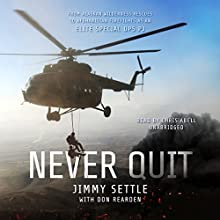 Never Quit: From Alaskan Wilderness Rescues to Afghanistan Firefights as an Elite Special Ops PJ Audiobook by Jimmy Settle, Don Rearden Narrated by Chris Abell