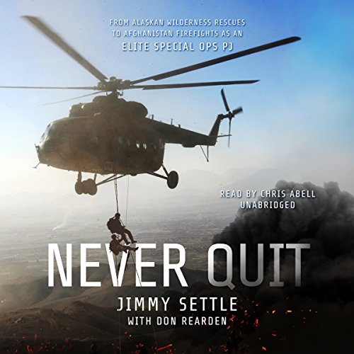 Never Quit: From Alaskan Wilderness Rescues to Afghanistan Firefights as an Elite Special Ops PJ cover