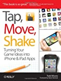 img - for Tap, Move, Shake: Turning Your Game Ideas into iPhone & iPad Apps book / textbook / text book