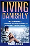 img - for Living Danishly: A Beginner's Guide To Celebrate Life The Danish Way, Eliminate Stress With The Rules of Hygge (Hygge, Cozy Living, Contentment, Simply Living, Stress-Free) book / textbook / text book