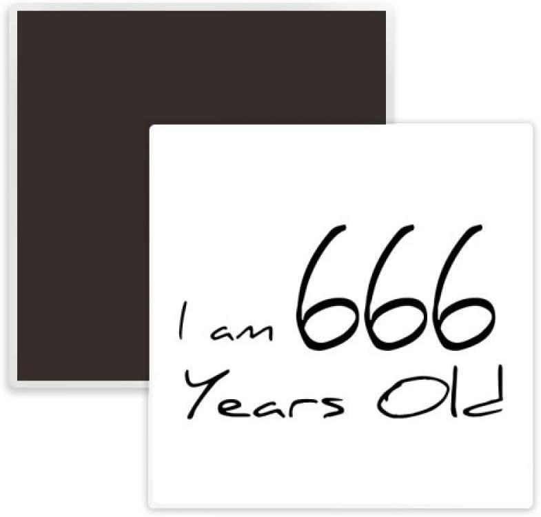 I am 666 years old Age Elderly Square Ceramics Fridge Magnet Keepsake Memento