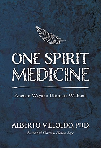 One Spirit Medicine: Ancient Ways to Ultimate Wellness