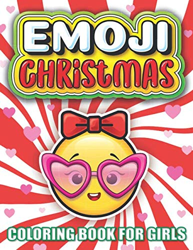 Emoji Christmas Coloring Book For Girls: The Best Christmas Stocking Stuffers Gift Idea Ages Preschool, 3, 4, 5, 6, 7, & 8 Year Old Girl Gifts - Cute Coloring Pages For Kids (Stocking Stuffer Ideas)