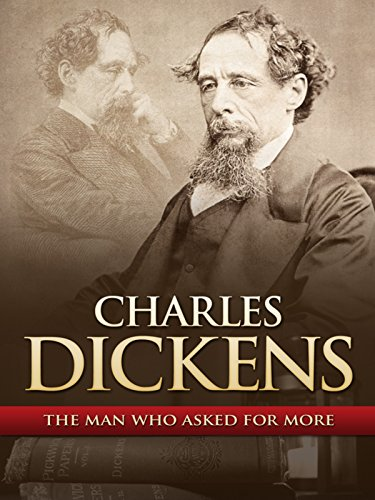 Charles Dickens: The Man That Asked for More