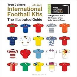 568c5b464 International Football Kits (True Colours)  The Illustrated Guide  Amazon.co .uk  John Devlin  9781472956293  Books