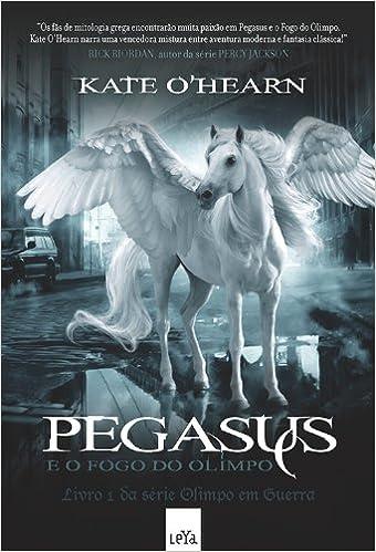 Pegasus e o Fogo do Olimpo  Kate O Hearn ac5dd5f5a3d