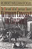 img - for Without Consent or Contract: The Rise and Fall of American Slavery (Norton Paperback) by Robert William Fogel (1994-08-17) book / textbook / text book