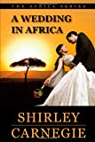 A Wedding in Afric, Shirley Carnegie, 1446604853