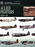 Allied Fighters 1939-45 (The Essential Aircraft Identification Gu)