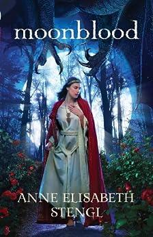 Moonblood (Tales of Goldstone Wood Book #3) by [Stengl, Anne Elisabeth]