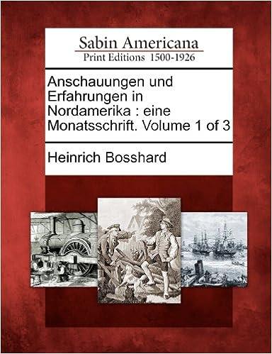 Anschauungen und Erfahrungen in Nordamerika: eine Monatsschrift. Volume 1 of 3 (German Edition)