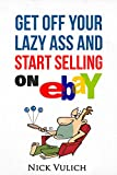 Get Off Your Lazy Ass and Start Selling on eBay
