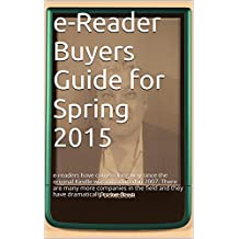 e-Reader Buyers Guide for Spring 2015: The purpose of this Buyers Guide is to give you a sense of the very best devices on the market.