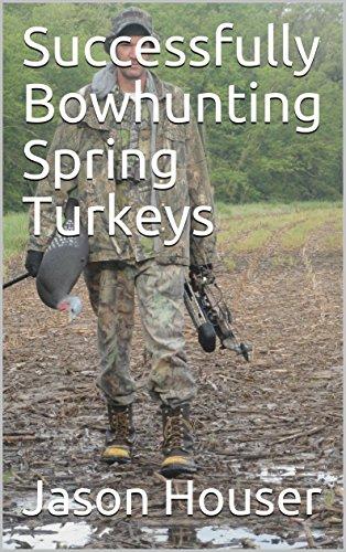 [B.e.s.t] Successfully Bowhunting Spring Turkeys<br />[R.A.R]