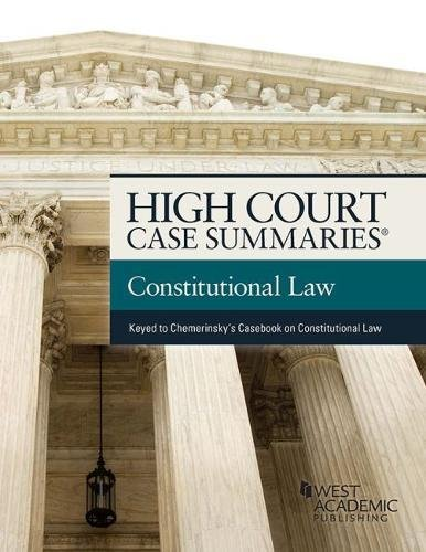 High Court Case Summaries on Constitutional Law (Keyed to Chemerinsky) ()