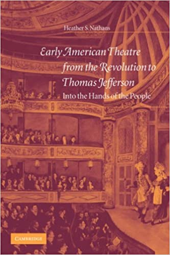 Early American Theatre from the Revolution to Thomas Jefferson: Into the Hands of the People (Cambridge Studies in American Theatre and Drama) by Heather S. Nathans (2007-01-15)