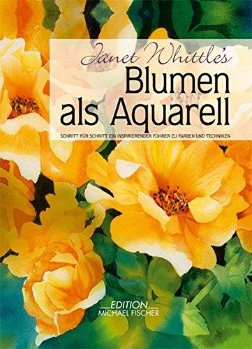 Blumen als Aquarell: Schritt für Schritt ein inspirierender Führer zu Farben und Techniken