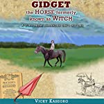 Gidget: The Horse Formerly Known as Witch - a Story About Changing One's Destiny: Burton's Farm Series, Book 2 | Vicky S. Kaseorg