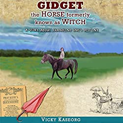Gidget: The Horse Formerly Known as Witch - a Story About Changing One's Destiny
