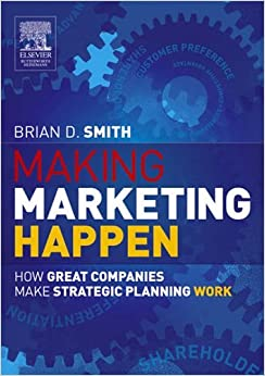 Book Making Marketing Happen: How Great Companies Make Strategic Planning Work by Brian Smith (2005-06-21)
