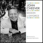 The Season of Divorce: The John Cheever Audio Collection | John Cheever