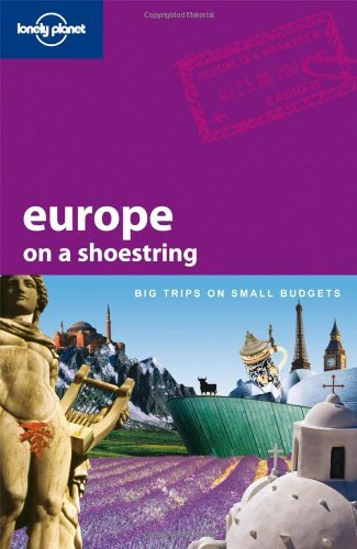 Europe on a Shoestring: Big Trips on Small Budgets (Lonely Planet)