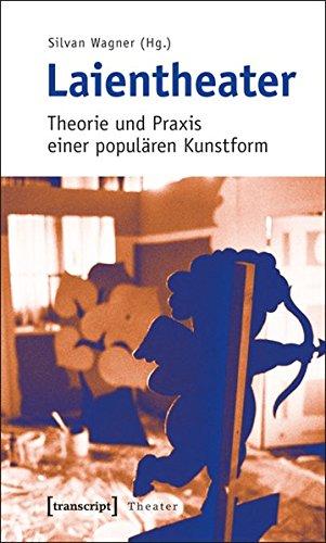 Laientheater: Theorie und Praxis einer populären Kunstform