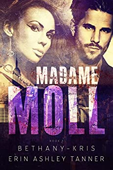 Madame Moll (Gun Moll Book 3) by [Bethany-Kris, Tanner, Erin Ashley]