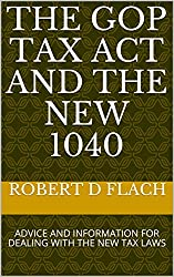 THE GOP TAX ACT AND THE NEW 1040: ADVICE AND INFORMATION FOR DEALING WITH THE NEW TAX LAWS
