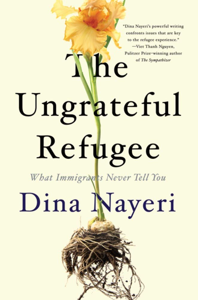 Image result for The Ungrateful Refugee: What Immigrants Never Tell You by Dina Nayeri