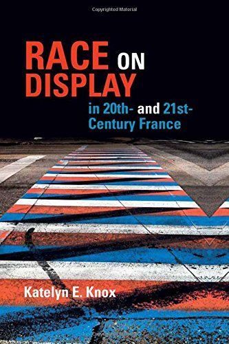 Race on Display in 20th- and 21st Century France (Contemporary French and Francophone Cultures LUP)