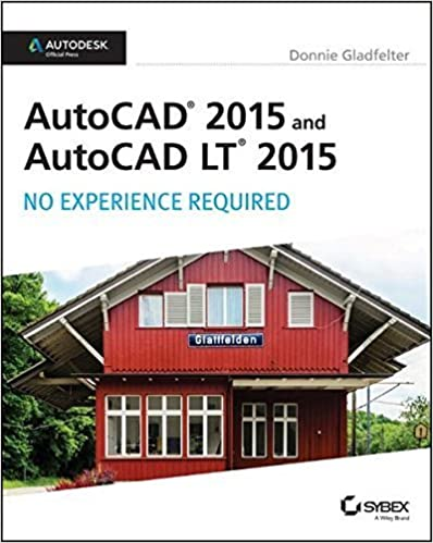 AutoCAD 2015 and AutoCAD LT 2015: No Experience Required: Autodesk Official Press by Donnie Gladfelter (2014-06-30)