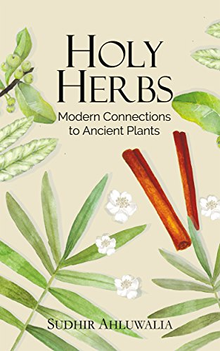 Holy Herbs: Modern Connections to Ancient Plants by [Ahluwalia, Sudhir]