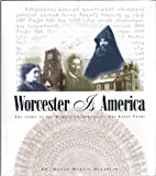 Worcester Is America; The Story of Worcester's Armenians: The Early Years.