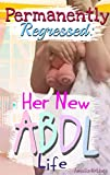 Permanently Regressed: Her New ABDL Life: M/f