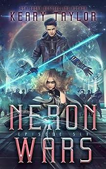 Neron Wars: A Space Fantasy Romance (The Neron Rising Saga Book 6) by [Taylor, Keary]