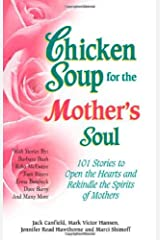 Chicken Soup for the Mother's Soul: 101 Stories to Open the Hearts and Rekindle the Spirits of Mothers Paperback