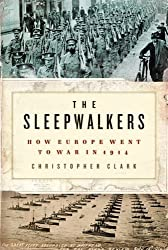 The Sleepwalkers: How Europe Went to War in 1914 by Clark, Christopher on 19/03/2013 unknown edition