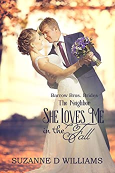 She Loves Me In The Fall: The Neighbor (Barrow Bros. Brides Book 3) by [Williams, Suzanne D.]